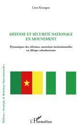 Défense et sécurité nationale en mouvement: Dynamiques des réformes, mutations institutionnelles en Afrique subsaharienne