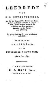 Leerrede van E. H. Mutzenbecher, tot hier toe Hoogduitschen leeraar der Evangelisch-Luthersche Gemeente in Amsterdam ... by gelegenheid dat hy zyn predikampt nederleide. Gehouden in Amsterdam, in de Luthersche Nieuwe Kerk. den 14 juny 1789: Volume 1