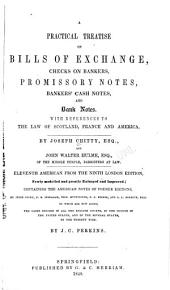 A Practical Treatise on Bills of Exchange, Checks on Bankers, Promissory Notes, Bankers' Cash Notes, and Bank Notes: With References to the Law of Scotland, France and America