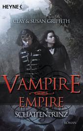 Vampire Empire - Schattenprinz: Roman