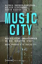 Music City: Musikalische Annäherungen an die »kreative Stadt«   Musical Approaches to the »Creative City«