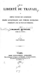 De la liberté du travail: ou, Simple exposé des conditions dans lesquelles les forces humaines s'exercent avec le plus de puissance, Volume3