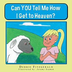 Can You Tell Me How I Get To Heaven  Book PDF