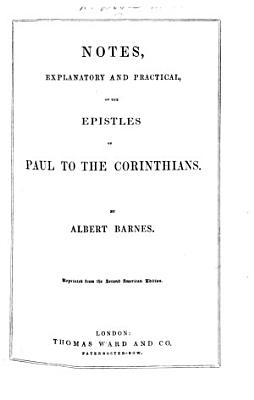 Notes  explanatory and practical  on the Epistles of Paul to the Corinthians  By Albert Barnes  Reprinted from the second American edition   With the text   PDF