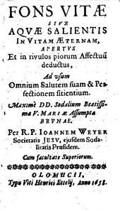Fons vitae, sive aquae salientis in vitam aeternam apertus et in rivulos piorum affectuum deductus