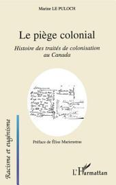 Le piège colonial: Histoire des traités de colonisation au Canada