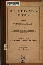 Uber Intervention in Cuba: Schreiben Des Achtbaren Herrn Edward J. Phelps...an Den Achtbaren Herrn Levi P. Morton...und Manifest Der Cubanischen Colonial-Regierung