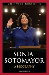 Sonia Sotomayor: A Biography: A Biography