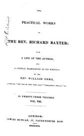 The Practical Works of the Rev. Richard Baxter: With a Life of the Author, and a Critical Examination of His Writings, Volume 8