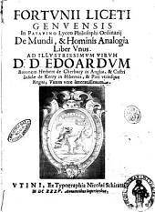 Fortunij Liceti Genuensis ... De mundi & hominis analogia. Liber vnus. Ad illustrissimum virum D.D. Edoardum baronem Herbert de Cherbury in Anglia, ..