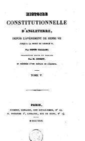 Histoire constitutionelle d'Angleterre, depuis l'avènement de Henri VII jusqu'à la mort de George II: Volume5