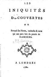 Les iniquités découvertes, ou, Recueil des pieces, curieuses & rares qui ont paru lors du procès de Damiens