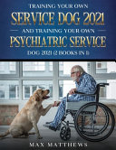 Training Your Own Service Dog AND Training Your Own Psychiatric Service Dog 2021