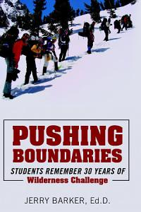Pushing Boundaries  Students Remember 30 Years of Wilderness Challenge PDF