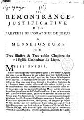 Remontrance justificative des prestres de l'oratoire de Jesus a Messeigneurs du tres-illustre & tres-noble chapitre de l'eglise cathédrale de Liège