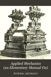 Applied Mechanics (an Elementary Manual On): Specially Arranged for the Use of ... Elementary Engineering Students