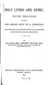 Holy Living and Dying: with Prayers: Containing the Whole Duty of a Christian, and the Parts of Devotion Fitted to All Occasions and Furnished for All Necessities
