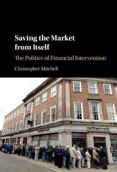 Saving the Market from Itself: The Politics of Financial Intervention