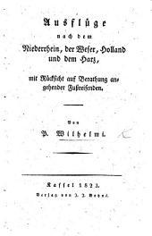 Ausflüge nach dem Niederrhein, der Weser, Holland und dem Harz, mit Rücksicht auf Berathung angehender Fussreisenden. [Edited by C. C. Schmieder.]