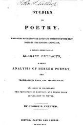 Studies in Poetry: Embracing Notices of the Lives and Writings of the Best Poets in the English Language, a Copious Selection of Elegant Extracts, a Short Analysis of Hebrew Poetry, and Translations from the Sacred Poets: Designed to Illustrate the Principles of Rhetoric, and Teach Their Application to Poetry