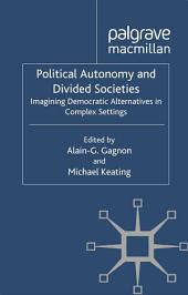 Political Autonomy and Divided Societies: Imagining Democratic Alternatives in Complex Settings