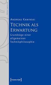 Technik als Erwartung: Grundzüge einer allgemeinen Technikphilosophie