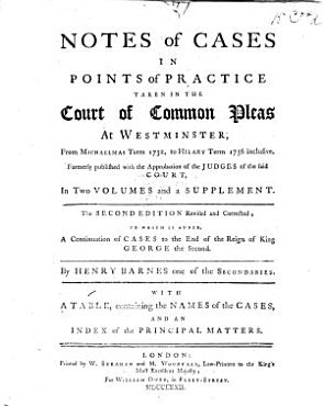 Notes of Cases in Points of Practice     From Michaelmas Term 1732  to Hilary Term 1756     Second edition     To which is added  a continuation of cases to the end of the reign of King George the Second  By Henry Barnes  etc PDF
