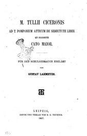 M. Tullii Ciceronis Ad T. Pomponium Atticum de senectute liber qui inscribitur Cato Maior für den Schulgebrauch erklärt von Gustav Lahmeyer