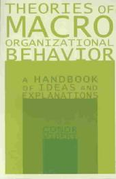 Theories of Macro Organizational Behavior: A Handbook of Ideas and Explanations