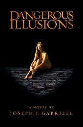 Dangerous Illusions: A Novel of Murder, Theft & Betrayal
