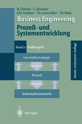 Business Engineering Prozeß- und Systementwicklung: Band 2: Fallbeispiel, Ausgabe 2