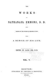 The Works of Nathanael Emmons, D.D.: With a Memoir of His Life [written by Himself], Volume 5