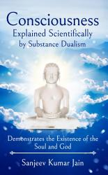 Consciousness Explained Scientifically by Substance Dualism PDF