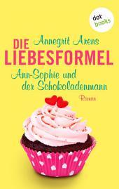 Die Liebesformel: Ann-Sophie und der Schokoladenmann: Roman