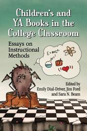 ChildrenÕs and YA Books in the College Classroom: Essays on Instructional Methods
