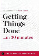 Getting Things Done in 30 Minutes   The Expert Guide to David Allen s Critically Acclaimed Book