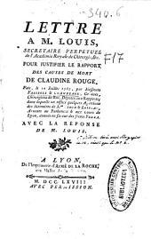 Lettre a M. Louis, secretaire perpétuel de l'Académie royale de chirurgie, [et] c., pour justifier le rapport des causes de mort de Claudine Rouge