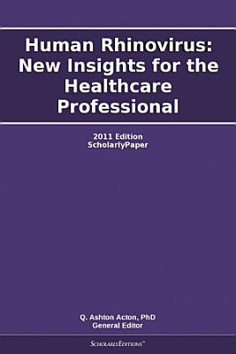 Human Rhinovirus: New Insights for the Healthcare Professional: 2011 Edition