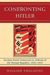 Confronting Hitler: German Social Democrats in Defense of the Weimar Republic, 1929-1933