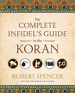 The Complete Infidel s Guide to the Koran Book