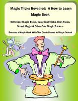 Magic Tricks Revealed  A How to Learn Magic Book With Easy Magic Tricks  Easy Card Tricks  Coin Tricks  Street Magic and Other Cool Magic Tricks     Be a Magic Geek With This Crash Course In Magic School PDF