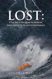 Lost: a True Story of Navigating the Healthcare System Against the Tide and into Gastroparesis: A True Story of Navigating the Healthcare System Against the Tide and into Gastroparesis