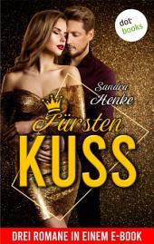 Fürstenkuss: Drei Romane in einem eBook