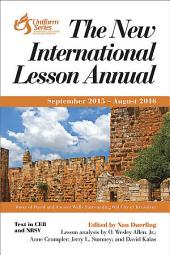 The New International Lesson Annual 2015 - 2016: September 2015 - August 2016