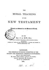 The Moral Teaching of the New Testament: Viewed as Evidential to Its Historical Truth