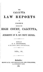 The Calcutta Law Reports of Cases Decided by the High Court, Calcutta, Also Judgments of H. M.'s Privy Council, 1877: Volume 4