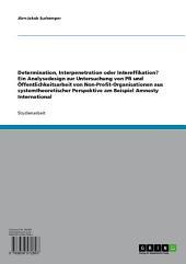 """Determination, Interpenetration oder Intereffikation? Ein Analysedesign zur Untersuchung von PR und Öffentlichkeitsarbeit aus systemtheoretischer Perspektive: Die Non-Profit-Organisation """"Amnesty International"""""""