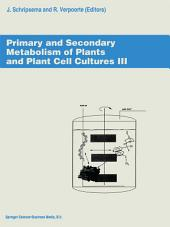 Primary and Secondary Metabolism of Plants and Cell Cultures III: Proceedings of the workshop held in Leiden, The Netherlands, 4–7 April 1993