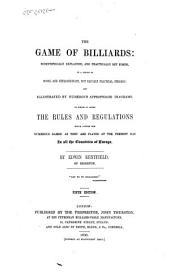 The game of billiards: scientifically explained, and practically set forth, in a series of novel and extraordinary, but equally practical strokes. To which is added the rules and regulations which govern the numerous games as they are played at the present day in all the counties of Europe