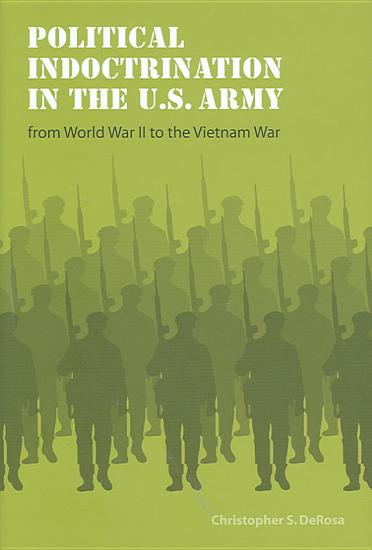 Political Indoctrination in the U S  Army from World War II to the Vietnam War PDF